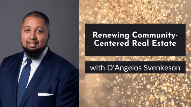 Renewing Community-Centered Real Estate with D'Angelos Svenkeson