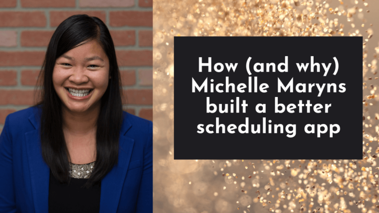 How (and why) Michelle Maryns built a better scheduling app